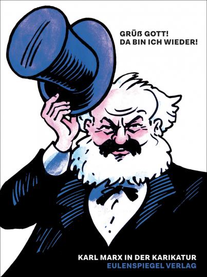 Grüß Gott! Da bin ich wieder! Karl Marx in der Karikatur.