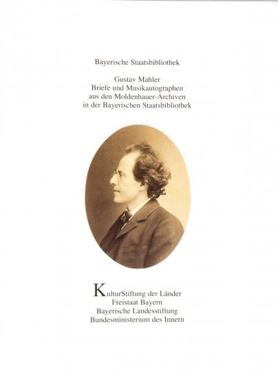 Gustav Mahler. Briefe und Musikautographen aus den Moldenhauer-Archiven in der Bayerischen Staatsbibliothek.