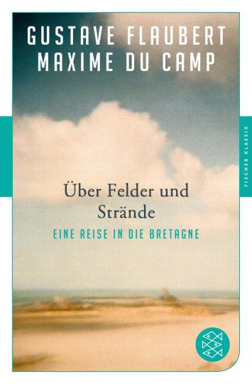 Gustave Flaubert. Über Felder und Strände. Eine Reise in die Bretagne.