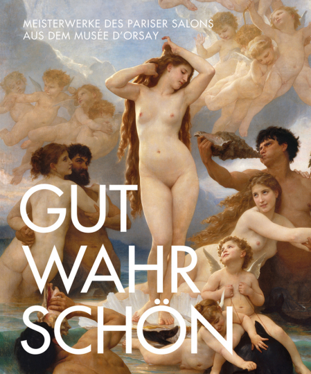 Gut. Wahr. Schön. Meisterwerke des Pariser Salons aus dem Musée d'Orsay.
