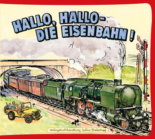 Hallo, hallo - die Eisenbahn!