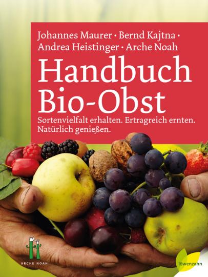 Handbuch Bio-Obst. Sortenvielfalt erhalten. Ertragreich ernten. Natürlich genießen.