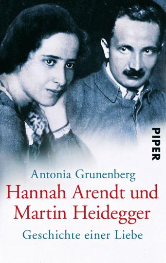 Hannah Arendt und Martin Heidegger. Geschichte einer Liebe.