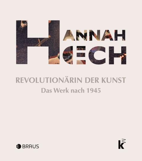 Hannah Höch. Revolutionärin der Kunst. Das Werk nach 1945.