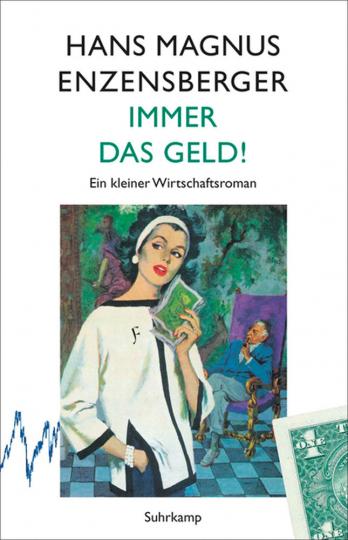 Hans Magnus Enzensberger. Immer das Geld! Ein kleiner Wirtschaftsroman.