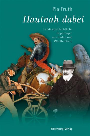 Hautnah dabei. Landesgeschichtliche Reportagen aus Baden und Württemberg.