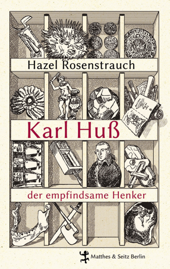 Hazel Rosenstrauß. Karl Huß. Der empfindsame Henker. Eine böhmische Miniatur.