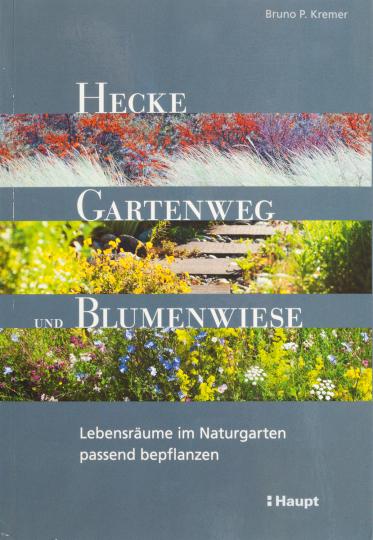Hecke, Gartenweg und Blumenwiese. Lebensräume im Naturgarten passend bepflanzen.