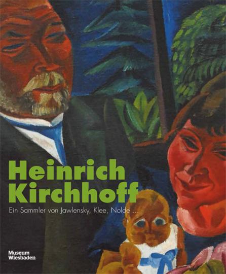 Heinrich Kirchhoff. Ein Sammler von Jawlensky, Klee, Nolde ...