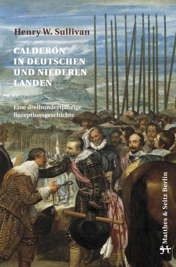 Henry W. Sullivan. Calderón in deutschen und niederen Landen. Eine dreihundertjährige Rezeptionsgeschichte.