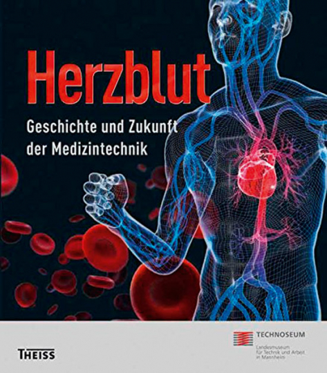 Herzblut. Geschichte und Zukunft der Medizintechnik.