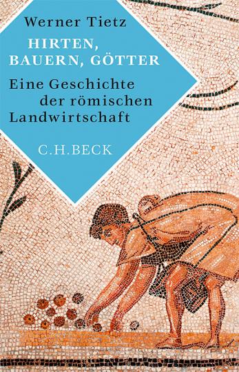 Hirten, Bauern, Götter. Eine Geschichte der römischen Landwirtschaft.