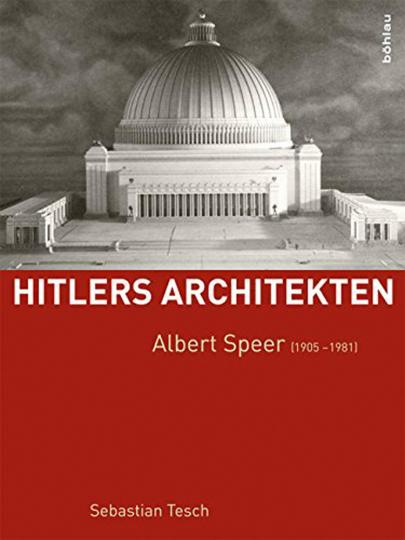 Hitlers Architekten. Albert Speer 1905-1981.