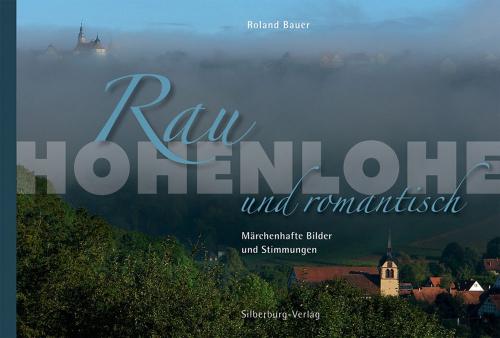 Hohenlohe - Rau und romantisch. Märchenhafte Bilder und Stimmungen.