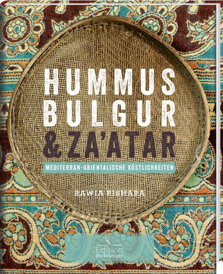 Hummus, Bulgur & Za'atar. Mediterran-orientalische Köstlichkeiten.