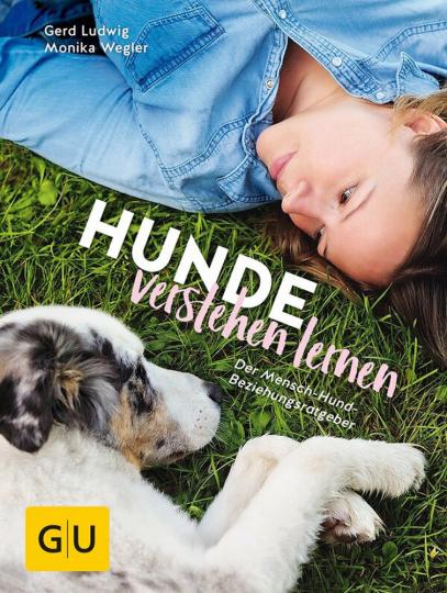 Hunde verstehen lernen. Der Mensch-Hund-Beziehungsratgeber.