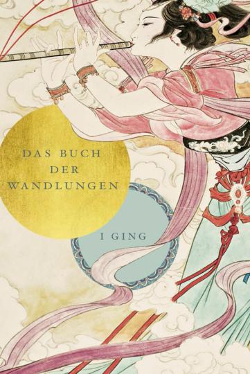 I Ging. Das Buch der Wandlungen.