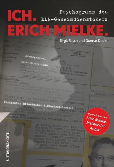 Ich. Erich Mielke. Psychogramm des DDR-Geheimdienstchefs.