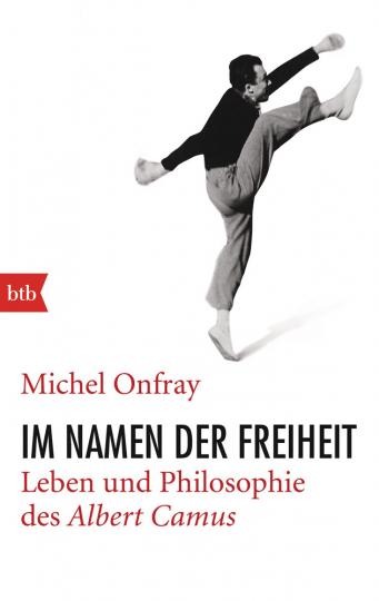 Im Namen der Freiheit. Leben und Philosophie des Albert Camus.
