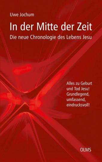 In der Mitte der Zeit. Die neue Chronologie des Lebens Jesu.