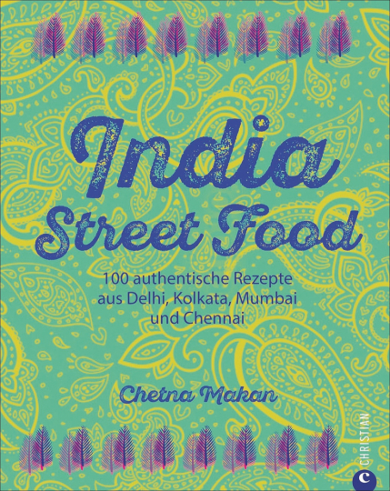 India Street Food. 100 authentische Rezepte aus Delhi, Kolkata, Mumbai und Chennai.