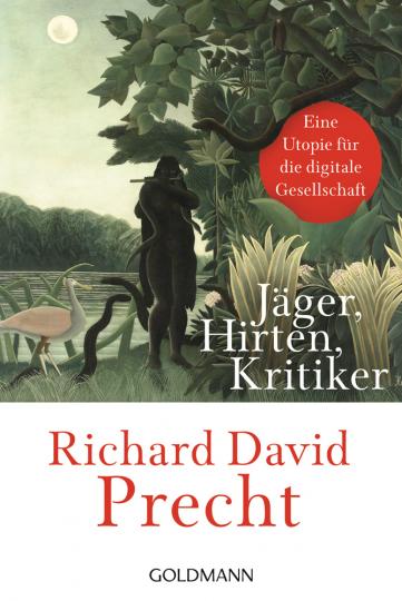 Jäger, Hirten, Kritiker. Eine Utopie für die digitale Gesellschaft.