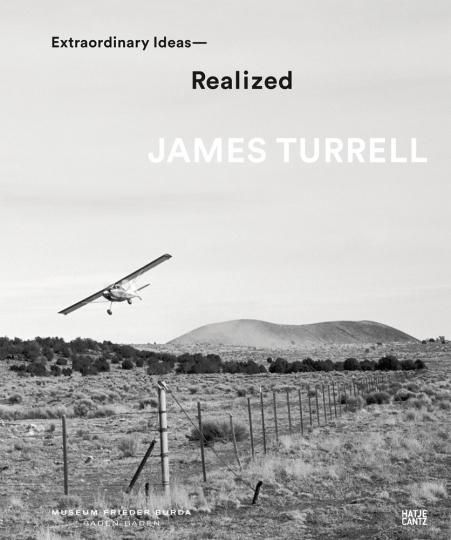 James Turrell. Extraordinary Ideas - Realized.