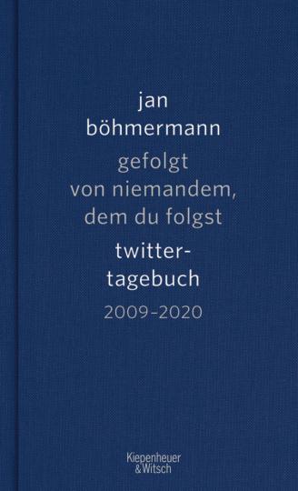Jan Böhmermann. Gefolgt von niemandem, dem du folgst. Twitter-Tagebuch. 2009-2020.