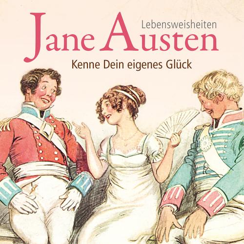 Jane Austen. Kenne Dein eigenes Glück. Lebensweisheiten.