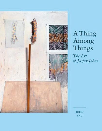 Jasper Johns. A Thing Among Things. Die Kunst des Jasper Johns.