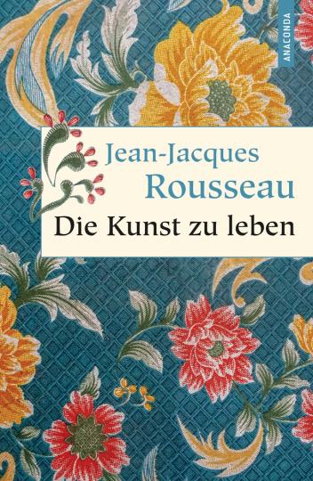 Jean-Jacques Rousseau. Die Kunst zu leben.