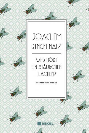 Joachim Ringelnatz. Wer hört ein Stäubchen lachen? Gesammelte Werke.