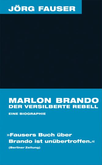 Jörg Fauser. Marlon Brando. Der versilberte Rebell. Eine Biographie.