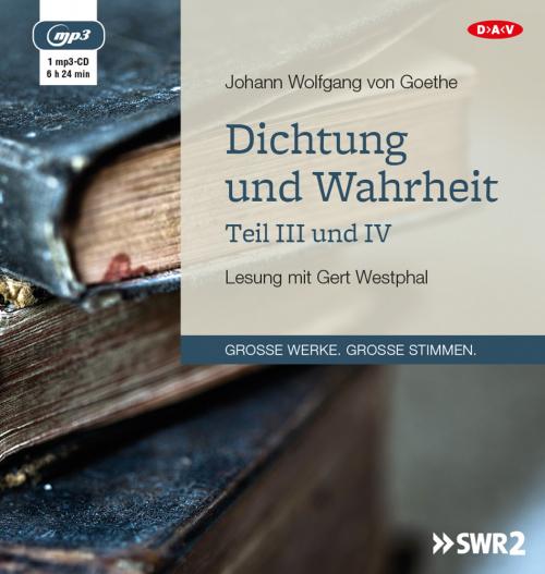 Johann Wolfgang von Goethe. Dichtung und Wahrheit. Teil III und IV. mp3-CD.