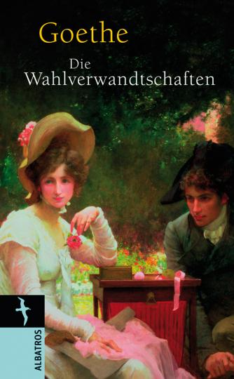 Johann Wolfgang von Goethe. Die Wahlverwandtschaften.