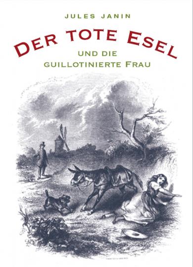 Jules Janin. Der tote Esel und die guillotinierte Frau.