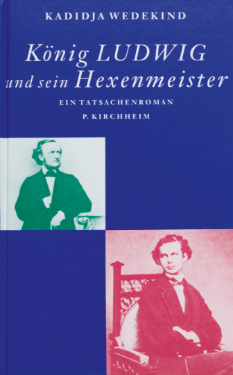 Kadidja Wedekind. König Ludwig und sein Hexenmeister. Tatsachen-Roman.