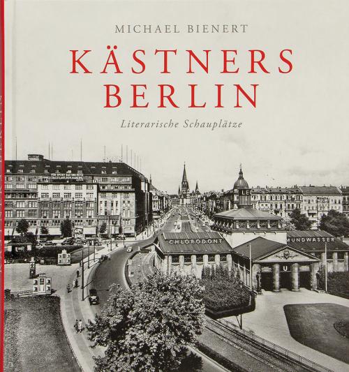 Kästners Berlin. Literarische Schauplätze.
