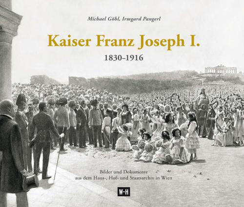 Kaiser Franz Joseph I. (1830-1916). Bilder und Dokumente aus dem Haus-, Hof- und Staatsarchiv in Wien.