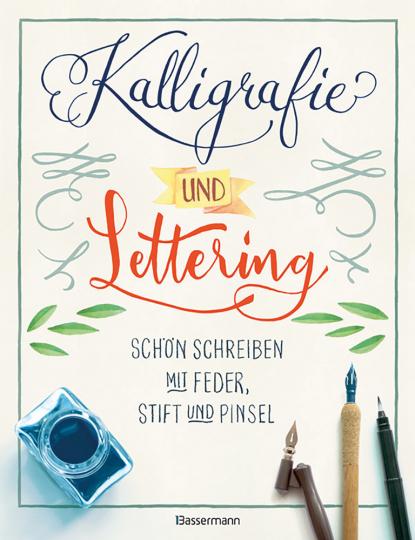 Kalligrafie und Lettering - Schön schreiben mit Feder, Stift und Pinsel