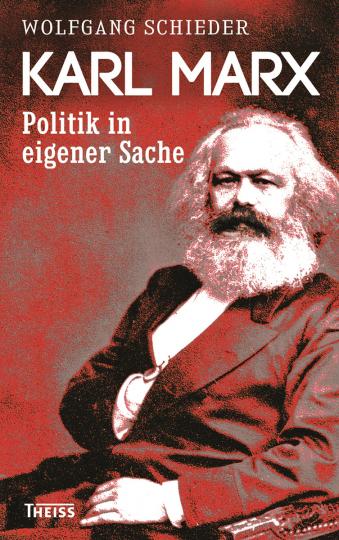 Karl Marx. Politik in eigener Sache.