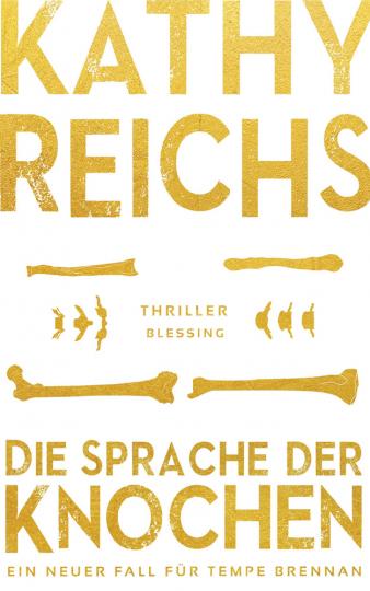 Kathy Reichs. Die Sprache der Knochen. Ein neuer Fall für Tempe Brennan. Thriller.