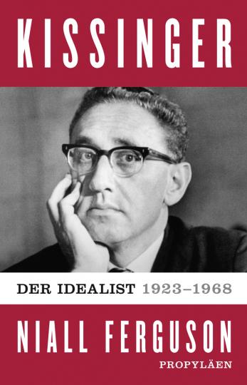 Kissinger. Der Idealist, 1923-1968. Band 1.