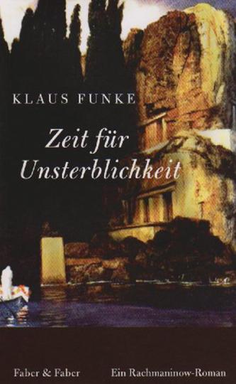 Klaus Funke. Zeit für Unsterblichkeit. Ein Rachmaninow-Roman.