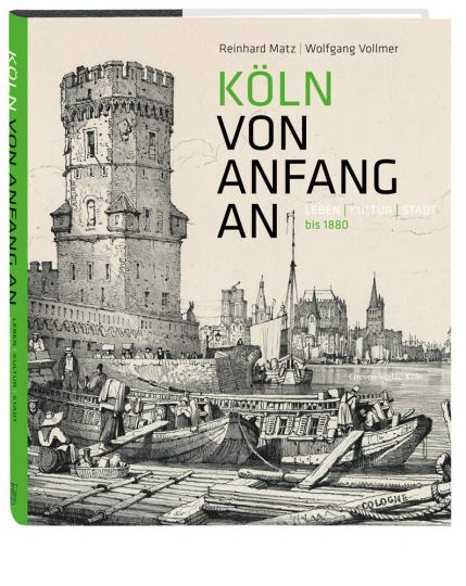 Köln von Anfang an. Leben, Kultur, Stadt bis 1880.