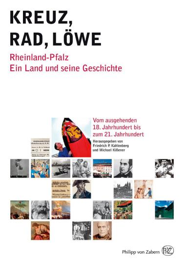 Kreuz - Rad - Löwe. Rheinland-Pfalz. Ein Land und seine Geschichte vom ausgehenden 18. Jahrhundert bis zum 21. Jahrhundert. Mit DVD.