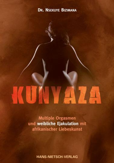 Kunyaza. Multiple Orgasmen und weibliche Ejakulation mit afrikanischer Liebeskunst.