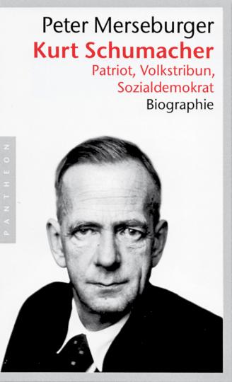 Kurt Schumacher - Patriot, Volkstribun, Sozialdemokrat