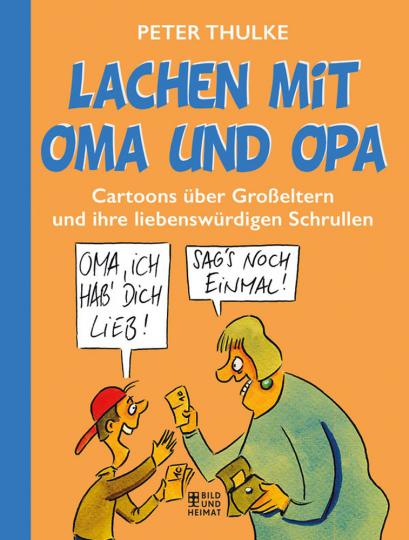 Lachen mit Oma und Opa - Cartoons über Großeltern und ihre liebenswürdigen Schrullen