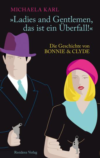 Ladies and Gentlemen, das ist ein Überfall!. Die Geschichte von Bonnie & Clyde.